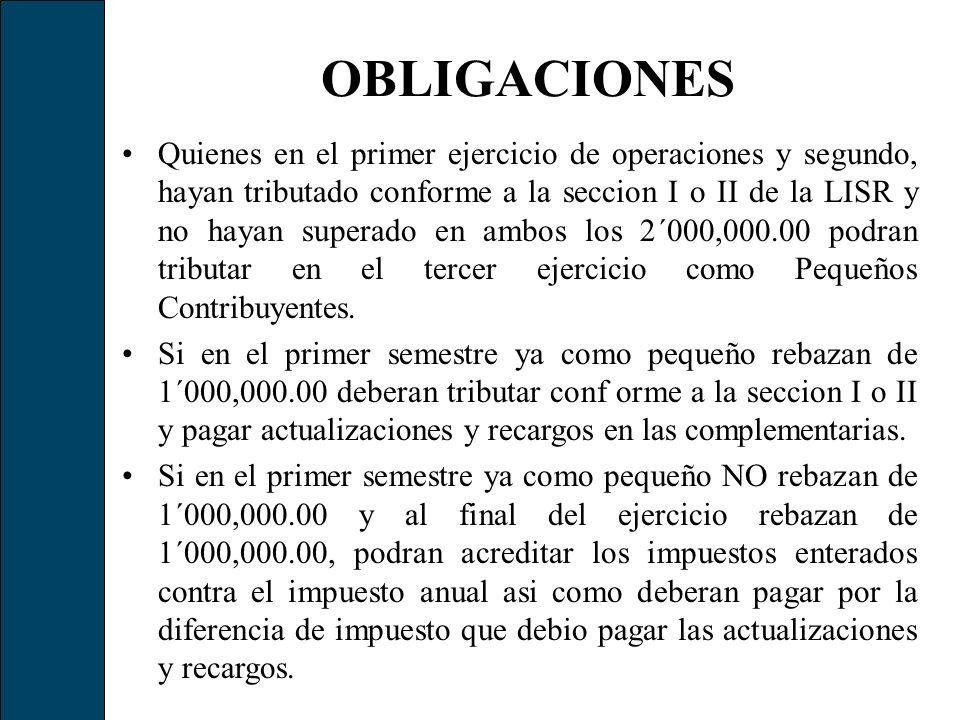 OBLIGACIONES Quienes en el primer ejercicio de operaciones y segundo, hayan tributado conforme a la seccion I o II de la LISR y no hayan superado en a