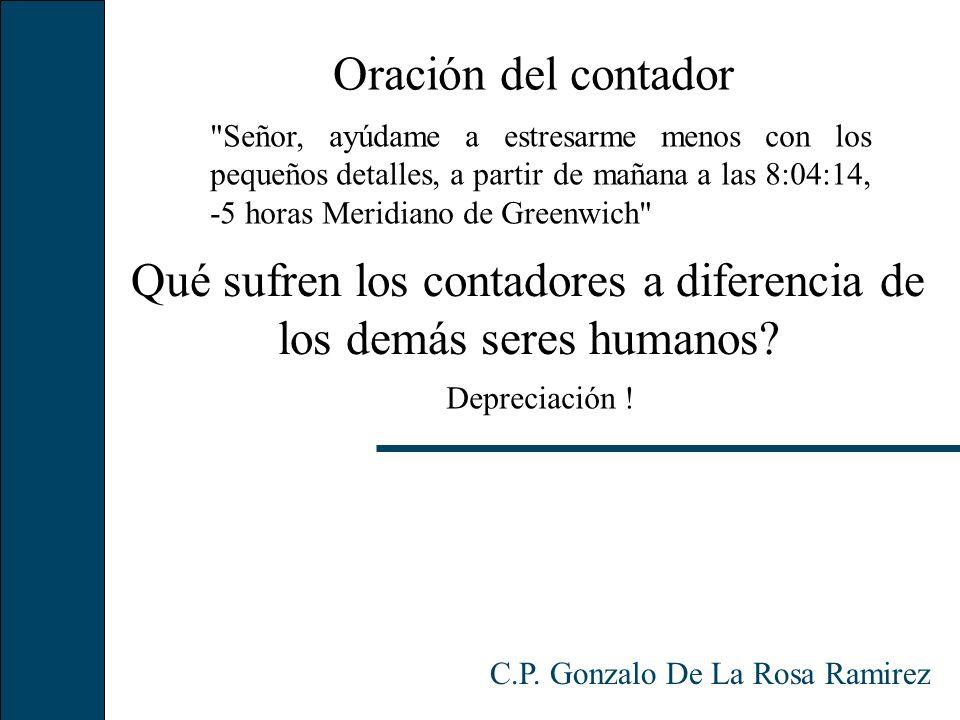 Qué sufren los contadores a diferencia de los demás seres humanos? C.P. Gonzalo De La Rosa Ramirez Depreciación ! Oración del contador