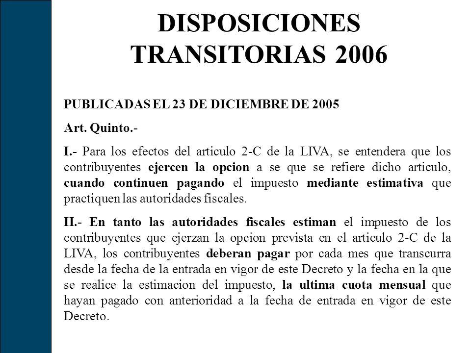 DISPOSICIONES TRANSITORIAS 2006 PUBLICADAS EL 23 DE DICIEMBRE DE 2005 Art. Quinto.- I.- Para los efectos del articulo 2-C de la LIVA, se entendera que