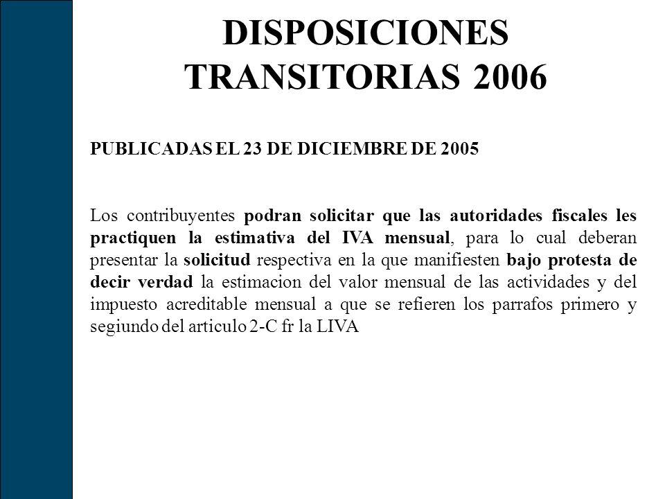 DISPOSICIONES TRANSITORIAS 2006 PUBLICADAS EL 23 DE DICIEMBRE DE 2005 Los contribuyentes podran solicitar que las autoridades fiscales les practiquen