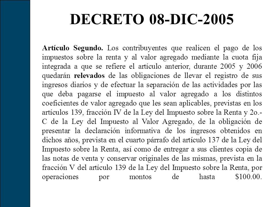 DECRETO 08-DIC-2005 Artículo Segundo. Los contribuyentes que realicen el pago de los impuestos sobre la renta y al valor agregado mediante la cuota fi