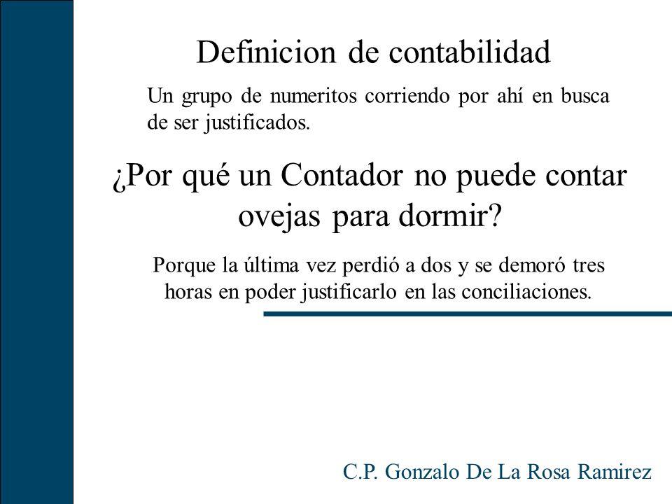 ¿Por qué un Contador no puede contar ovejas para dormir? C.P. Gonzalo De La Rosa Ramirez Porque la última vez perdió a dos y se demoró tres horas en p