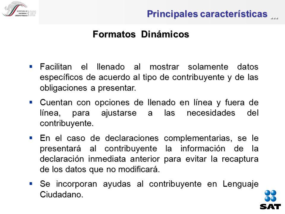 Principales características Formatos Dinámicos Facilitan el llenado al mostrar solamente datos específicos de acuerdo al tipo de contribuyente y de las obligaciones a presentar.