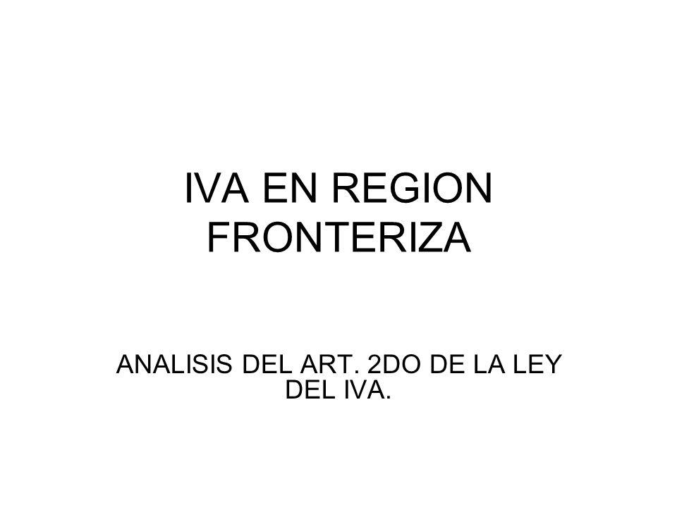 IVA EN REGION FRONTERIZA ANALISIS DEL ART. 2DO DE LA LEY DEL IVA.
