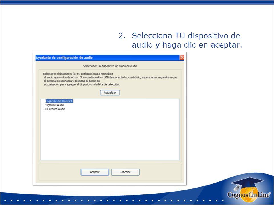 2.Selecciona TU dispositivo de audio y haga clic en aceptar.