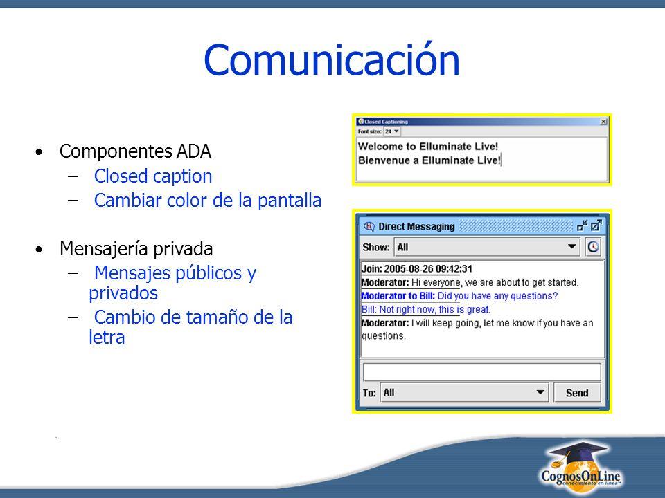 Comunicación Componentes ADA – Closed caption – Cambiar color de la pantalla Mensajería privada – Mensajes públicos y privados – Cambio de tamaño de la letra