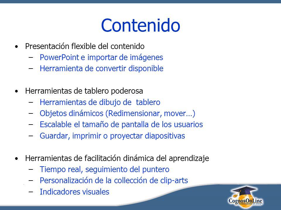 Contenido Presentación flexible del contenido – PowerPoint e importar de imágenes – Herramienta de convertir disponible Herramientas de tablero poderosa – Herramientas de dibujo de tablero – Objetos dinámicos (Redimensionar, mover…) – Escalable el tamaño de pantalla de los usuarios – Guardar, imprimir o proyectar diapositivas Herramientas de facilitación dinámica del aprendizaje – Tiempo real, seguimiento del puntero – Personalización de la collección de clip-arts – Indicadores visuales