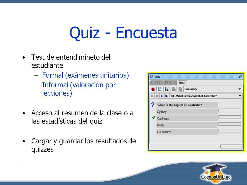 Quiz - Encuesta Test de entendimineto del estudiante –Formal (exámenes unitarios) –Informal (valoración por lecciones) Acceso al resumen de la clase o a las estadísticas del quiz Cargar y guardar los resultados de quizzes