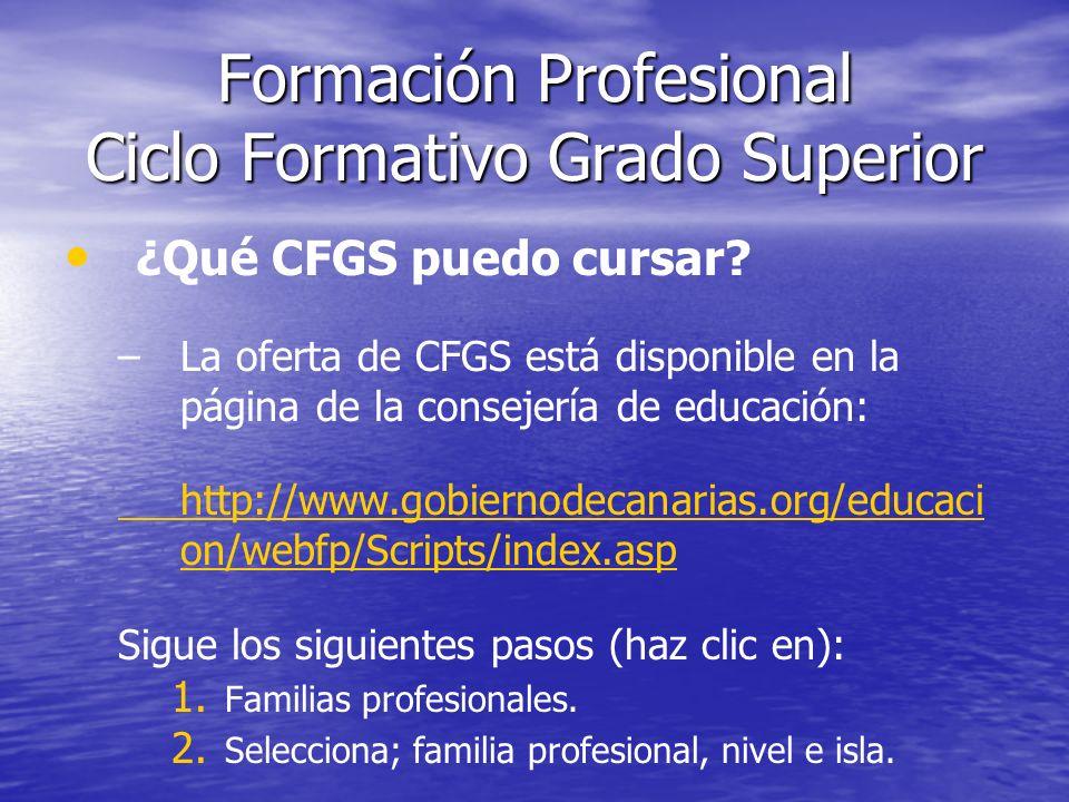 Formación Profesional Ciclo Formativo Grado Superior ¿Qué CFGS puedo cursar? – –La oferta de CFGS está disponible en la página de la consejería de edu