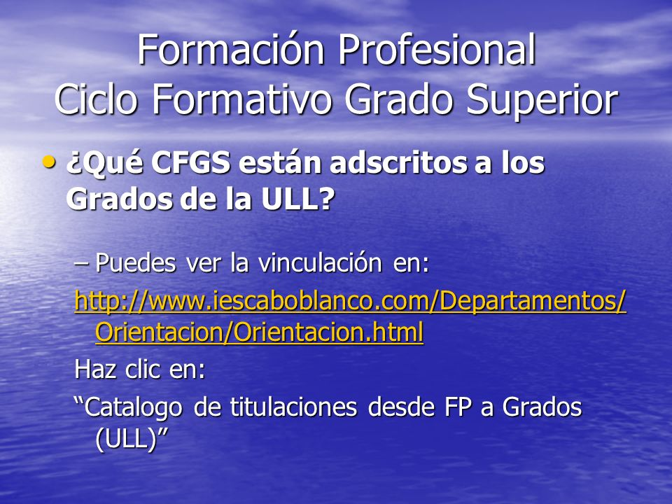 Formación Profesional Ciclo Formativo Grado Superior ¿Qué CFGS están adscritos a los Grados de la ULL? ¿Qué CFGS están adscritos a los Grados de la UL