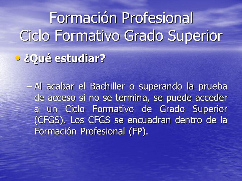 Formación Profesional Ciclo Formativo Grado Superior ¿Qué estudiar? ¿Qué estudiar? –Al acabar el Bachiller o superando la prueba de acceso si no se te