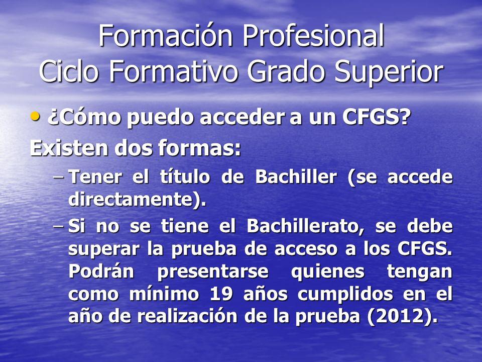 Formación Profesional Ciclo Formativo Grado Superior ¿Cómo puedo acceder a un CFGS? ¿Cómo puedo acceder a un CFGS? Existen dos formas: –Tener el títul