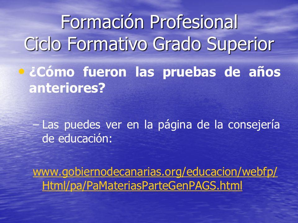 Formación Profesional Ciclo Formativo Grado Superior ¿Cómo fueron las pruebas de años anteriores? – –Las puedes ver en la página de la consejería de e