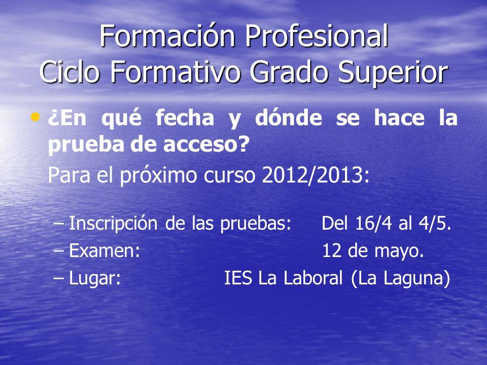 Formación Profesional Ciclo Formativo Grado Superior ¿En qué fecha y dónde se hace la prueba de acceso? Para el próximo curso 2012/2013: – –Inscripció