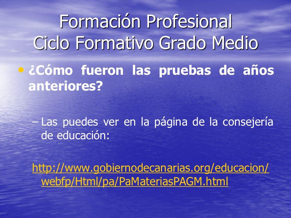 Formación Profesional Ciclo Formativo Grado Medio ¿Cómo fueron las pruebas de años anteriores? – –Las puedes ver en la página de la consejería de educ