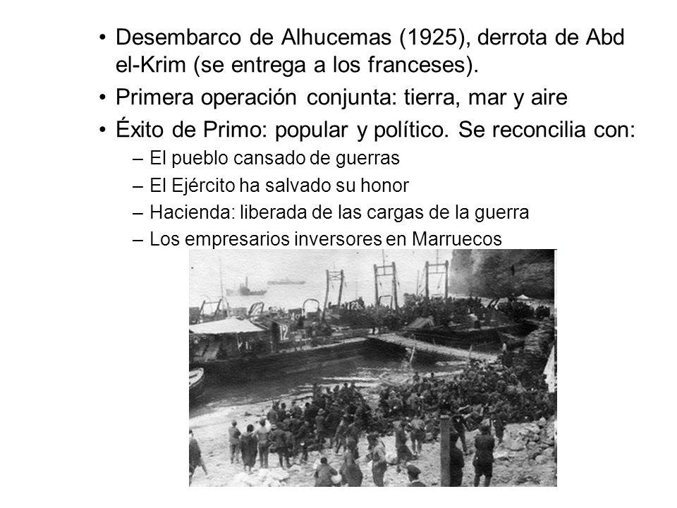 Desembarco de Alhucemas (1925), derrota de Abd el-Krim (se entrega a los franceses). Primera operación conjunta: tierra, mar y aire Éxito de Primo: po