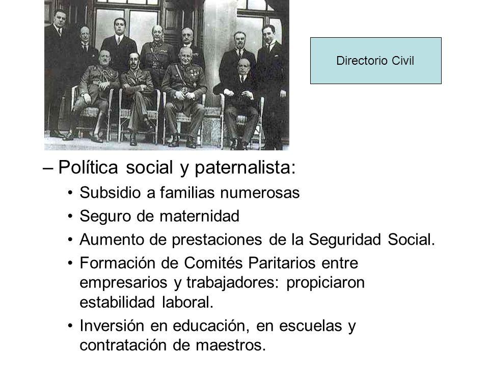 –Política social y paternalista: Subsidio a familias numerosas Seguro de maternidad Aumento de prestaciones de la Seguridad Social. Formación de Comit