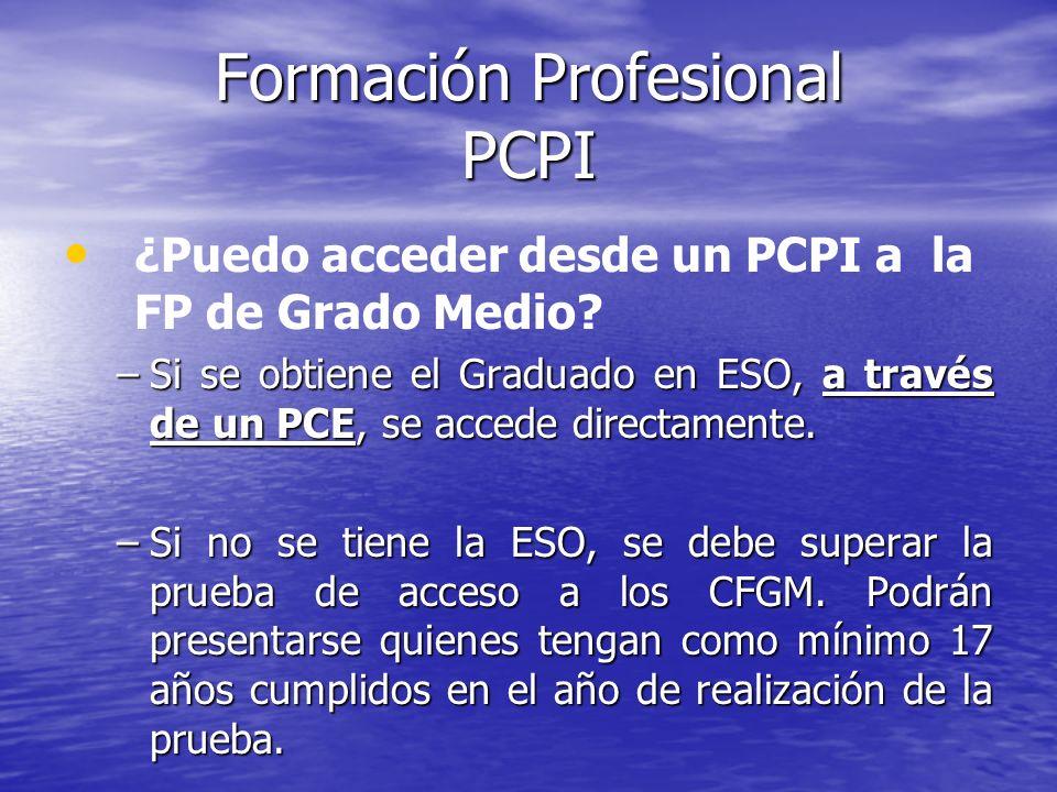 Formación Profesional PCPI ¿Puedo acceder desde un PCPI a la FP de Grado Medio? –Si se obtiene el Graduado en ESO, a través de un PCE, se accede direc