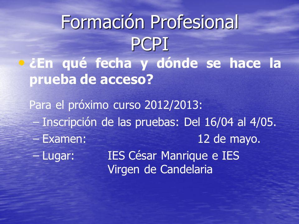 Formación Profesional PCPI ¿En qué fecha y dónde se hace la prueba de acceso? Para el próximo curso 2012/2013: – –Inscripción de las pruebas: Del 16/0