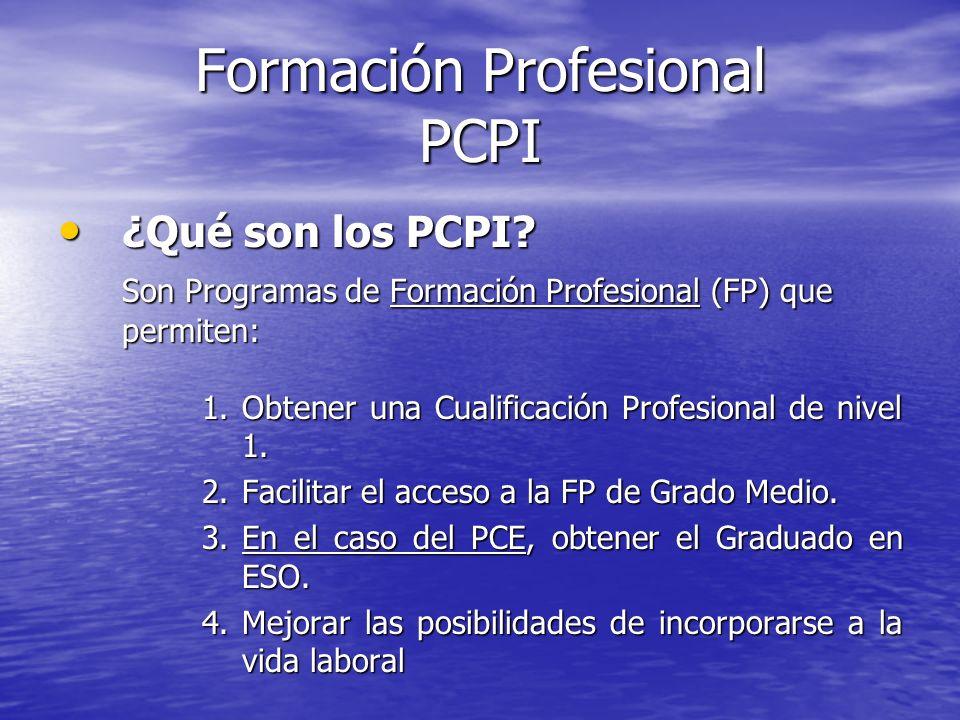 Formación Profesional PCPI ¿Qué son los PCPI? ¿Qué son los PCPI? Son Programas de Formación Profesional (FP) que permiten: 1.Obtener una Cualificación