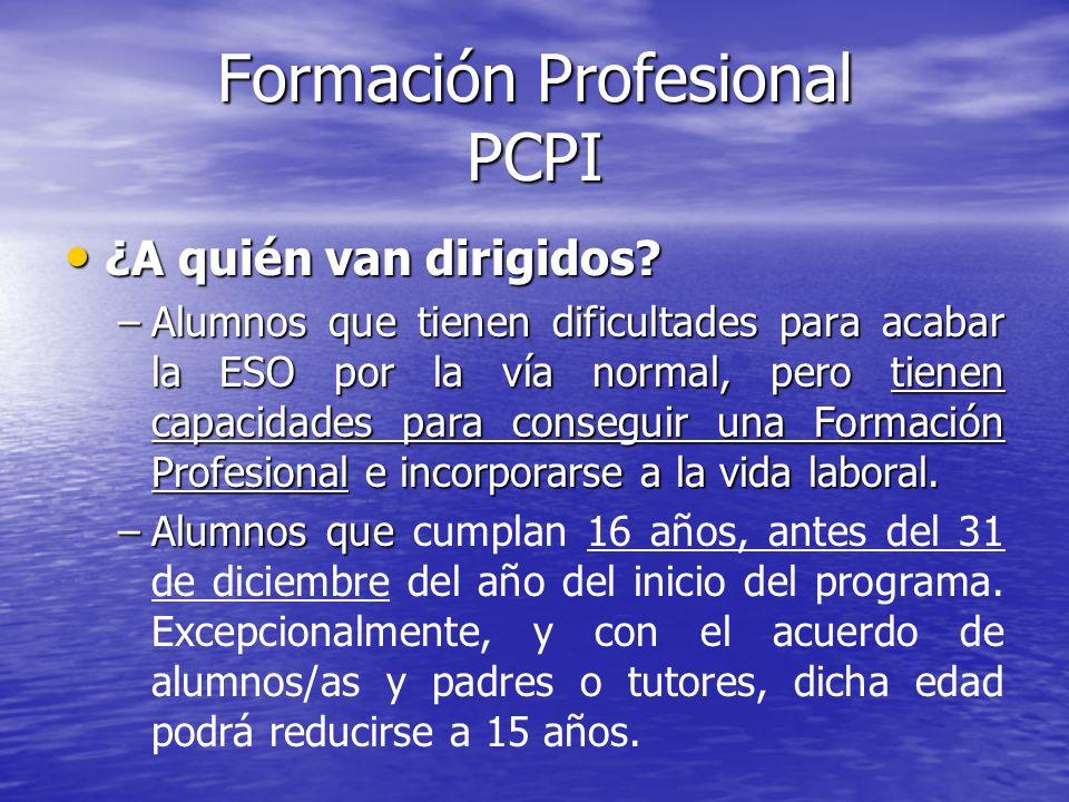 Formación Profesional PCPI ¿A quién van dirigidos? ¿A quién van dirigidos? –Alumnos que tienen dificultades para acabar la ESO por la vía normal, pero