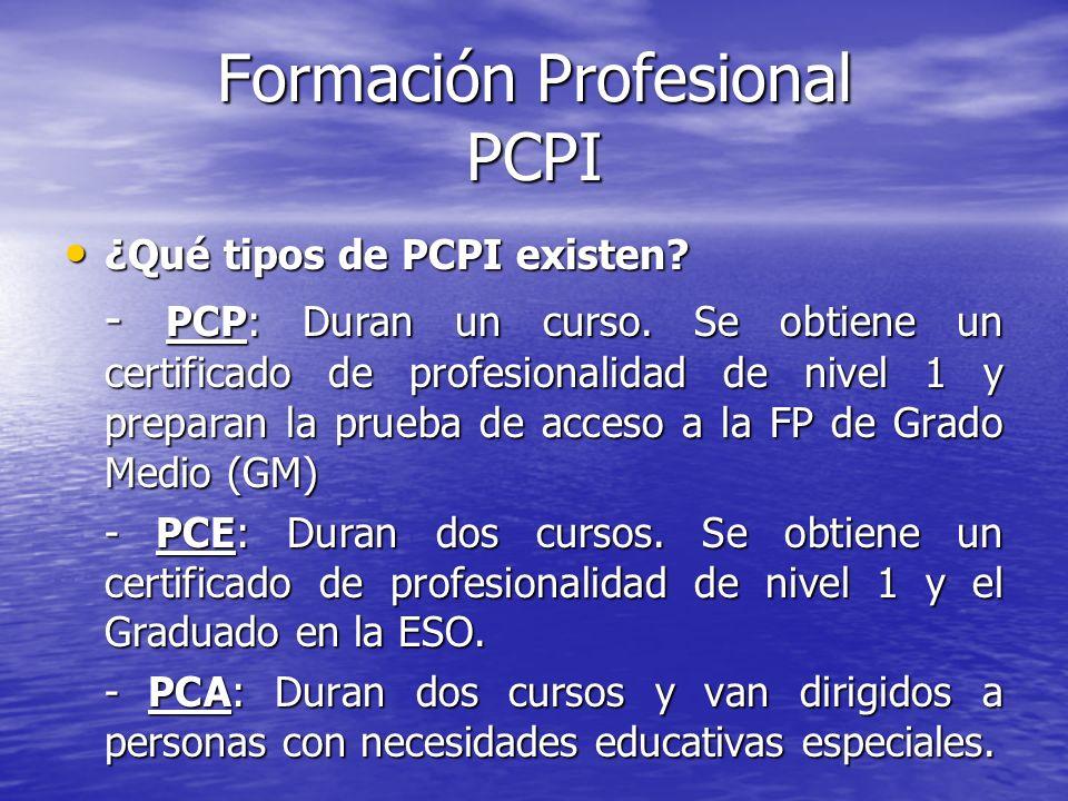 Formación Profesional PCPI ¿Qué tipos de PCPI existen? ¿Qué tipos de PCPI existen? - PCP: Duran un curso. Se obtiene un certificado de profesionalidad
