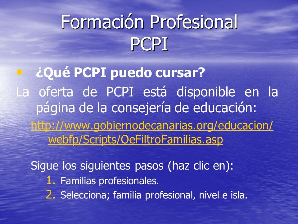 Formación Profesional PCPI ¿Qué PCPI puedo cursar? La oferta de PCPI está disponible en la página de la consejería de educación: http://www.gobiernode