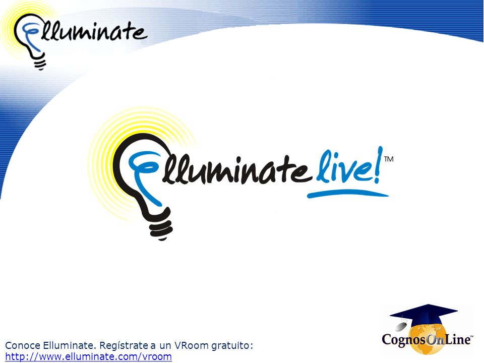Conoce Elluminate. Regístrate a un VRoom gratuito: http://www.elluminate.com/vroom