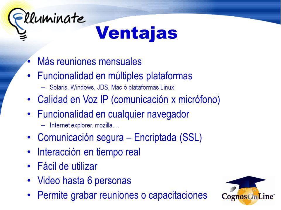 Ventajas Más reuniones mensuales Funcionalidad en múltiples plataformas – Solaris, Windows, JDS, Mac ó plataformas Linux Calidad en Voz IP (comunicaci