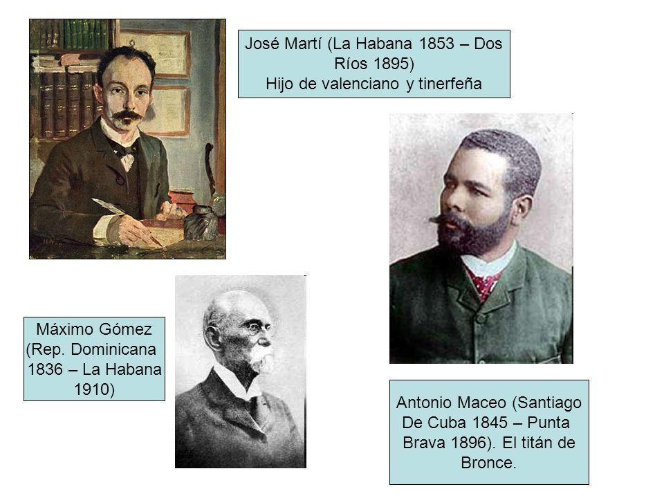 José Martí (La Habana 1853 – Dos Ríos 1895) Hijo de valenciano y tinerfeña Máximo Gómez (Rep. Dominicana 1836 – La Habana 1910) Antonio Maceo (Santiag