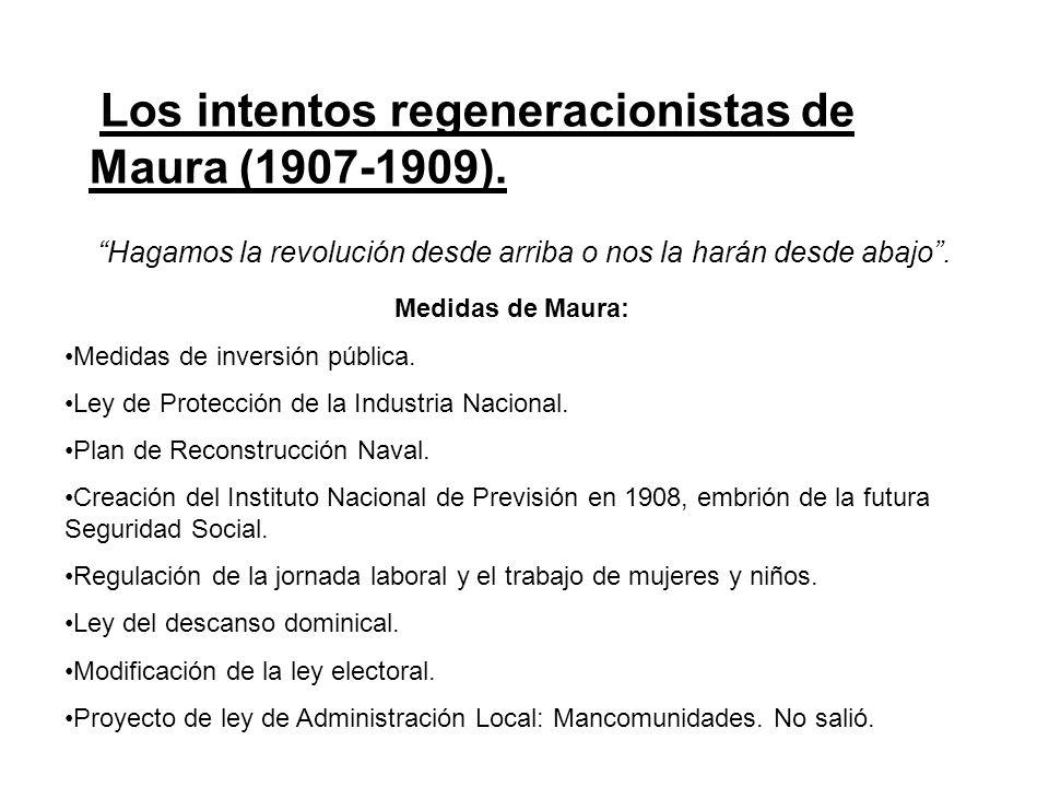 Los intentos regeneracionistas de Maura (1907-1909). Hagamos la revolución desde arriba o nos la harán desde abajo. Medidas de Maura: Medidas de inver