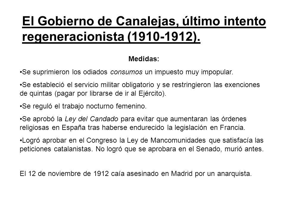 El Gobierno de Canalejas, último intento regeneracionista (1910-1912). Medidas: Se suprimieron los odiados consumos un impuesto muy impopular. Se esta