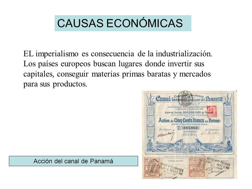 CAUSAS ECONÓMICAS EL imperialismo es consecuencia de la industrialización. Los países europeos buscan lugares donde invertir sus capitales, conseguir
