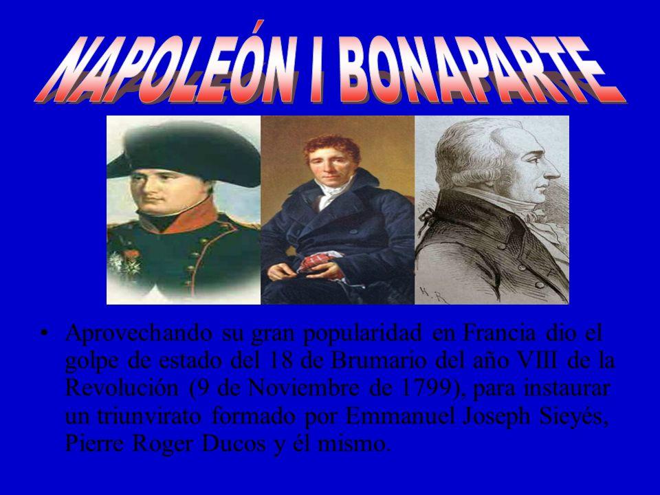 Aprovechando su gran popularidad en Francia dio el golpe de estado del 18 de Brumario del año VIII de la Revolución (9 de Noviembre de 1799), para ins