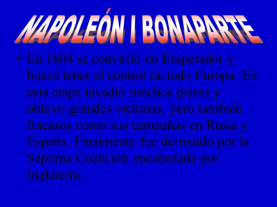En 1804 se convirtió en Emperador y buscó tener el control de todo Europa. En esta etapa invadió muchos países y obtuvo grandes victorias, pero tambié