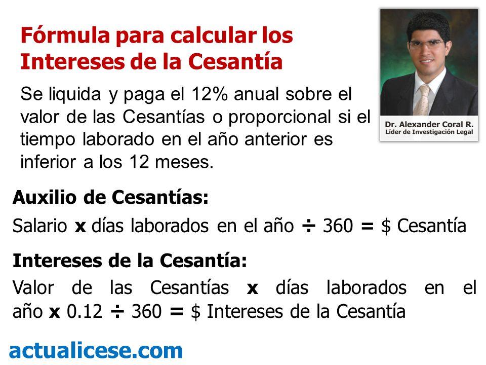 Auxilio de Cesantías: Salario x días laborados en el año ÷ 360 = $ Cesantía Intereses de la Cesantía: Valor de las Cesantías x días laborados en el añ