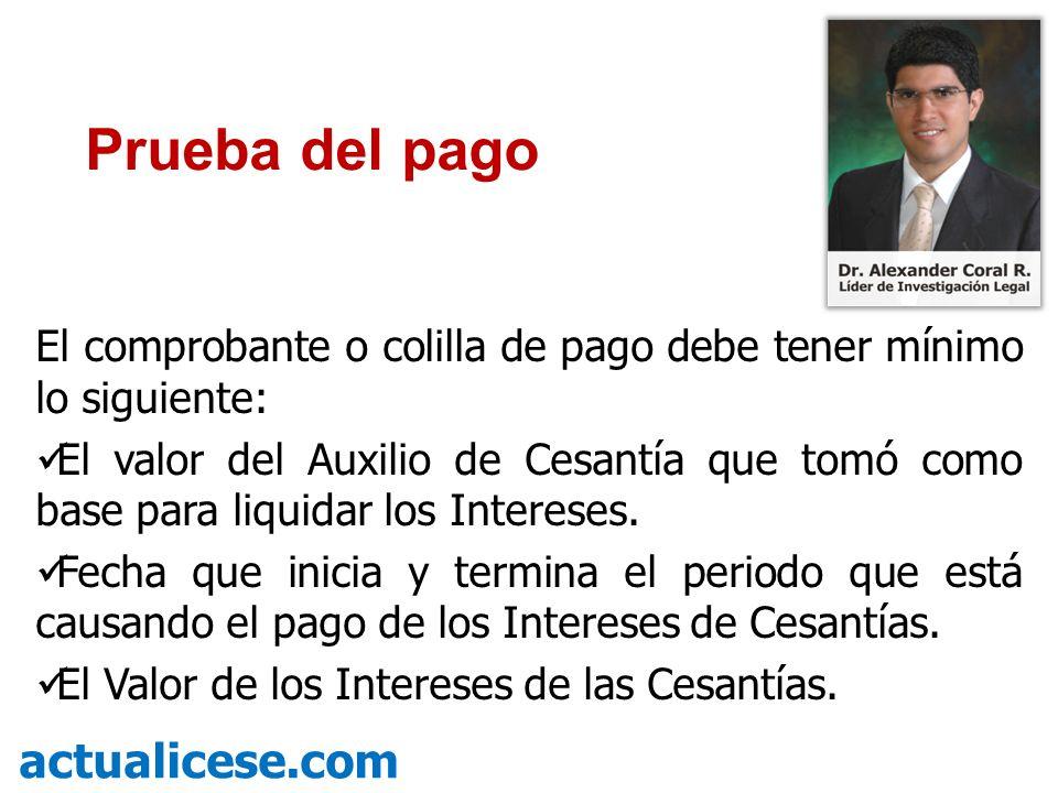 El comprobante o colilla de pago debe tener mínimo lo siguiente: El valor del Auxilio de Cesantía que tomó como base para liquidar los Intereses. Fech