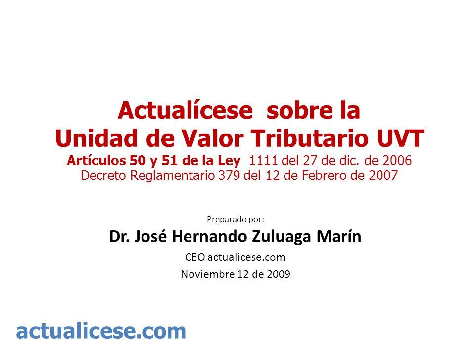 actualicese.com Actualícese sobre la Unidad de Valor Tributario UVT Artículos 50 y 51 de la Ley 1111 del 27 de dic. de 2006 Decreto Reglamentario 379
