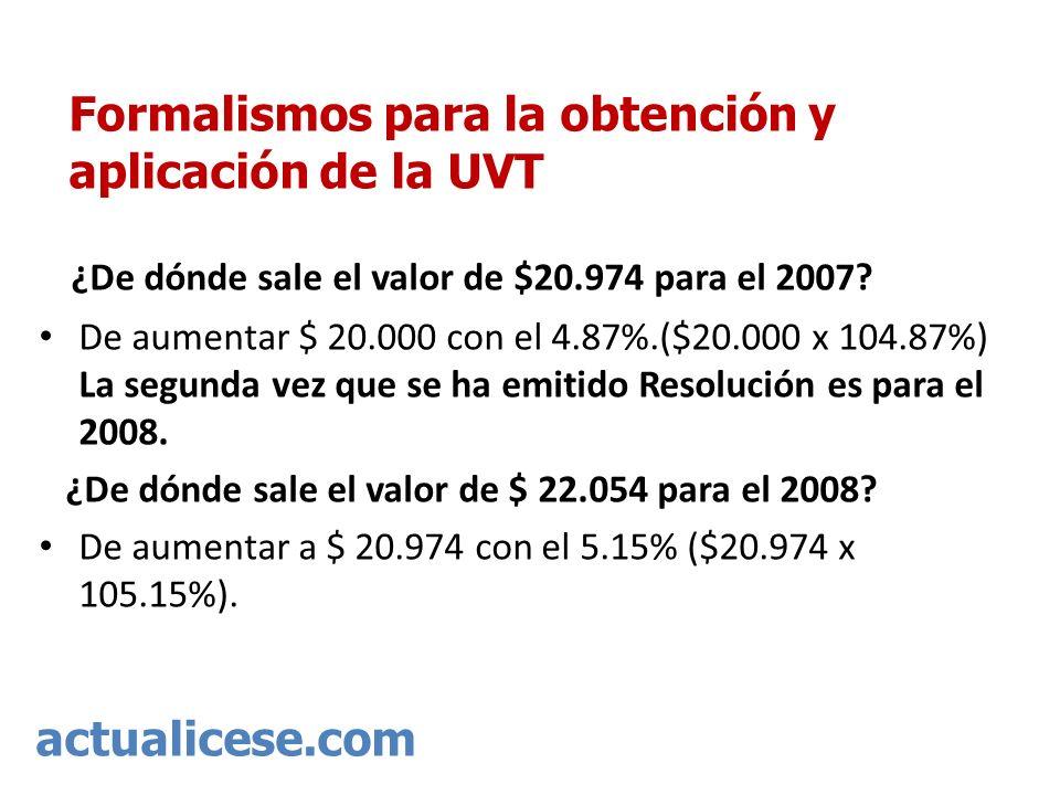 actualicese.com Formalismos para la obtención y aplicación de la UVT ¿De dónde sale el valor de $20.974 para el 2007? De aumentar $ 20.000 con el 4.87