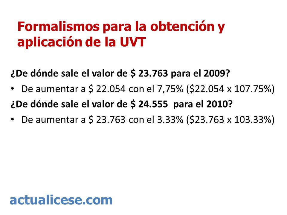 actualicese.com Formalismos para la obtención y aplicación de la UVT ¿De dónde sale el valor de $ 23.763 para el 2009? De aumentar a $ 22.054 con el 7