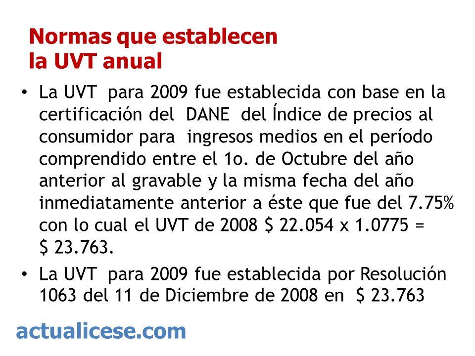 actualicese.com Normas que establecen la UVT anual La UVT para 2009 fue establecida con base en la certificación del DANE del Índice de precios al con