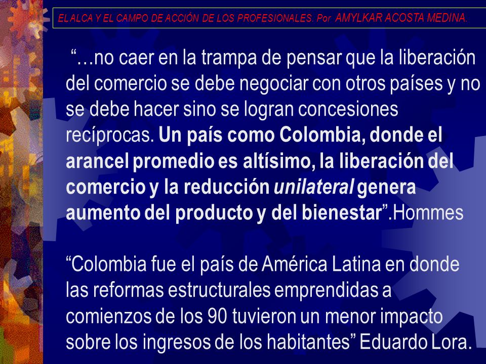 EL ALCA Y EL CAMPO DE ACCIÓN DE LOS PROFESIONALES. Por AMYLKAR ACOSTA MEDINA. …no caer en la trampa de pensar que la liberación del comercio se debe n
