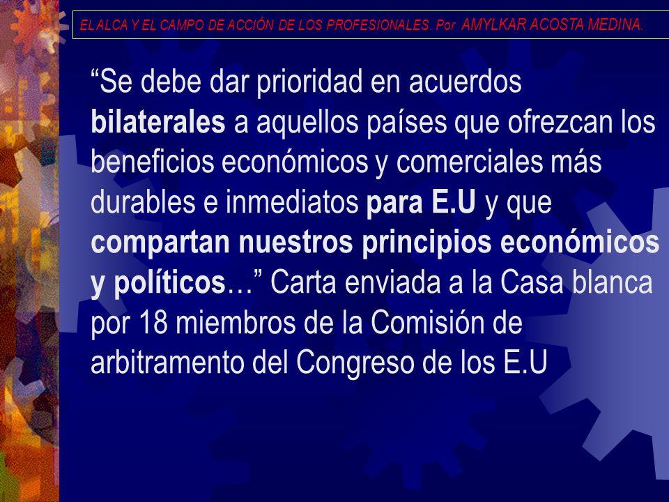 EL ALCA Y EL CAMPO DE ACCIÓN DE LOS PROFESIONALES. Por AMYLKAR ACOSTA MEDINA. Se debe dar prioridad en acuerdos bilaterales a aquellos países que ofre