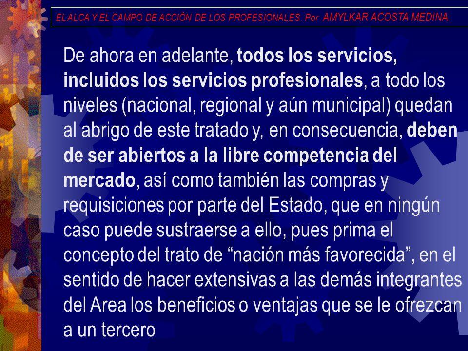 EL ALCA Y EL CAMPO DE ACCIÓN DE LOS PROFESIONALES. Por AMYLKAR ACOSTA MEDINA. De ahora en adelante, todos los servicios, incluidos los servicios profe