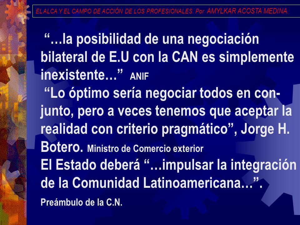 EL ALCA Y EL CAMPO DE ACCIÓN DE LOS PROFESIONALES. Por AMYLKAR ACOSTA MEDINA. …la posibilidad de una negociación bilateral de E.U con la CAN es simple
