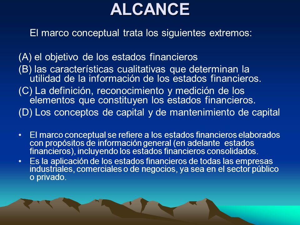 ALCANCE El marco conceptual trata los siguientes extremos: (A) el objetivo de los estados financieros (B) las características cualitativas que determi