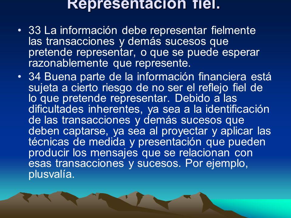 Representación fiel. 33 La información debe representar fielmente las transacciones y demás sucesos que pretende representar, o que se puede esperar r