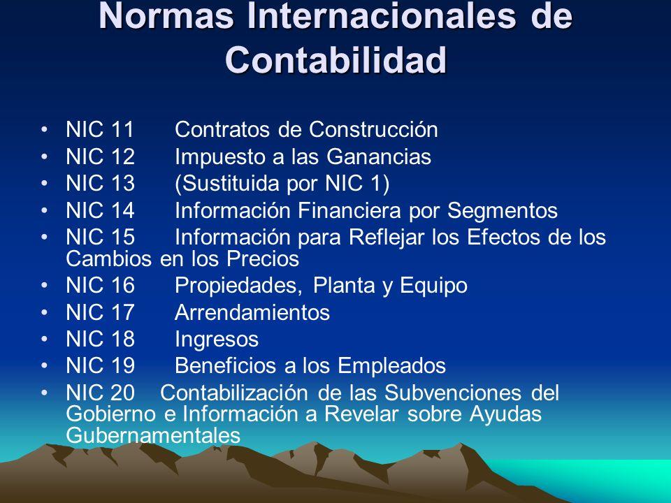 Normas Internacionales de Contabilidad NIC 11Contratos de Construcción NIC 12Impuesto a las Ganancias NIC 13(Sustituida por NIC 1) NIC 14Información F