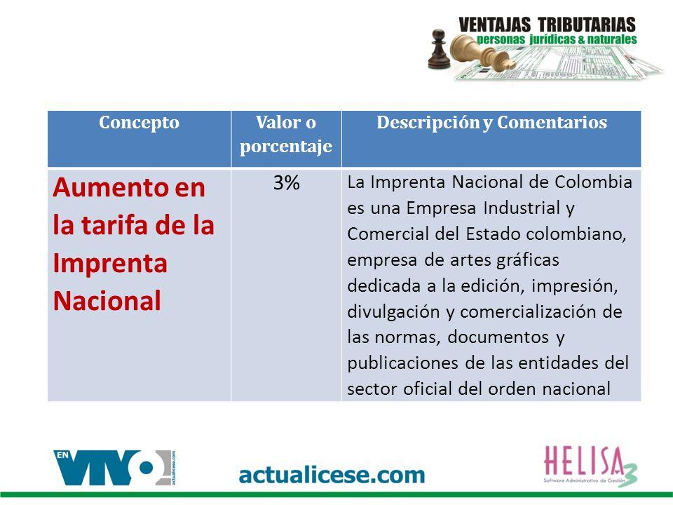 Concepto Valor o porcentaje Descripción y Comentarios Aumento en la tarifa de la Imprenta Nacional 3% La Imprenta Nacional de Colombia es una Empresa