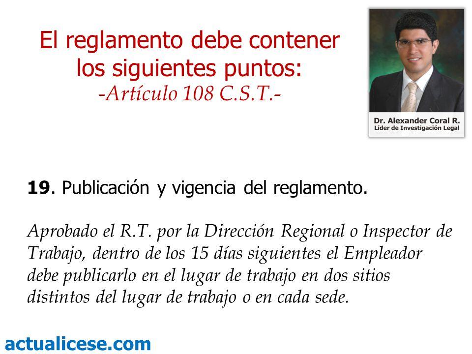 actualicese.com 19. Publicación y vigencia del reglamento. Aprobado el R.T. por la Dirección Regional o Inspector de Trabajo, dentro de los 15 días si